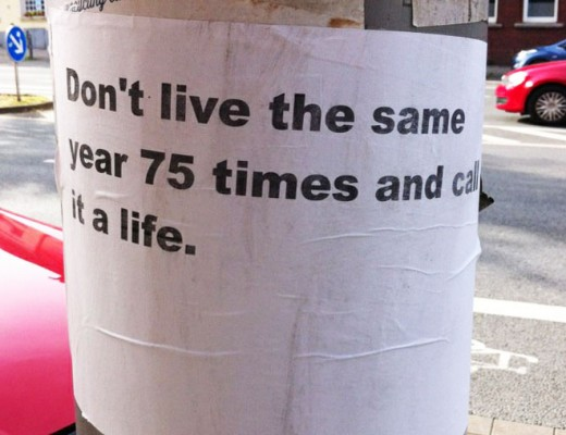Dont live the same year 75 times and call it life