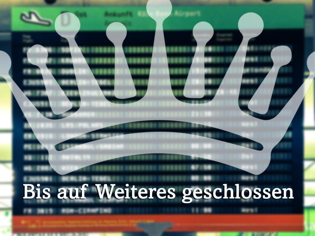 """Ankunfttafel Flughafen Köln Airport davor eine Zeichnung einer Krone und der Schriftzug """"Bis auf Weiteres geschlossen"""""""
